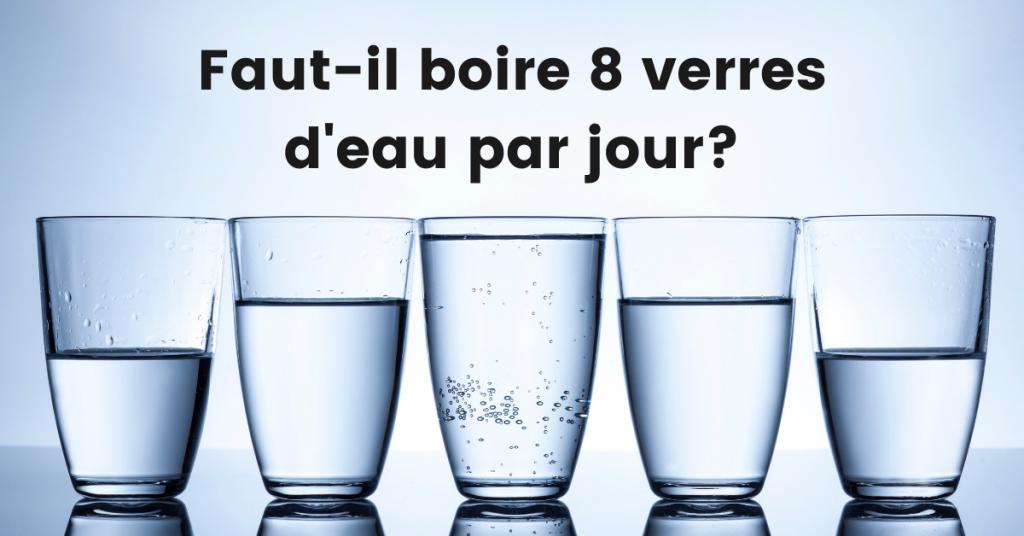 faut-il boire 8 verres d'eau par jour?