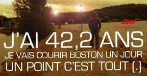 J'ai 42,2 ans. Je vais courir Boston un jour. Un point c'est tout.