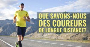 Que savons-nous des coureurs de longue distance?