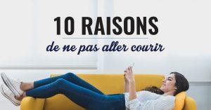 10 raisons pour ne pas aller COURIR